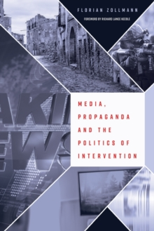 Media, Propaganda and the Politics of Intervention, Paperback Book
