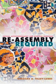 Re-Assembly Required : Critical Autoethnography and Spiritual Discovery, Paperback Book