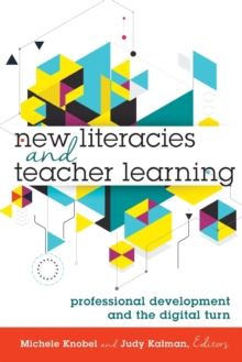 New Literacies and Teacher Learning : Professional Development and the Digital Turn, Paperback / softback Book