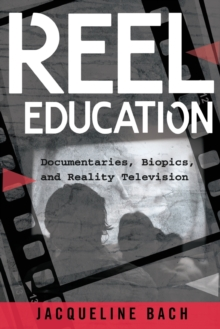 Reel Education : Documentaries, Biopics, and Reality Television, Paperback Book