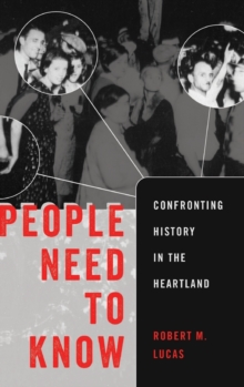 People Need to Know : Confronting History in the Heartland, Hardback Book