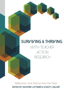 Surviving and Thriving with Teacher Action Research : Reflections and Advice from the Field, Paperback / softback Book