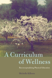 A Curriculum of Wellness : Reconceptualizing Physical Education, Paperback Book