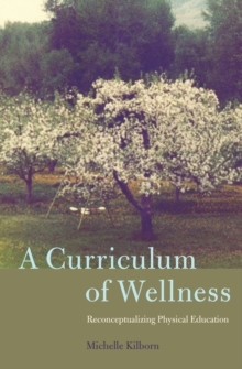 A Curriculum of Wellness : Reconceptualizing Physical Education, Hardback Book
