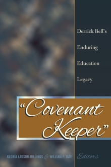 """Covenant Keeper"" : Derrick Bell's Enduring Education Legacy, Paperback / softback Book"