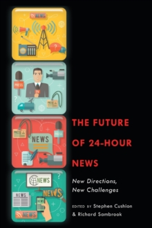 The Future of 24-Hour News : New Directions, New Challenges, Paperback Book