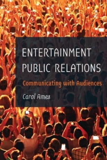Entertainment Public Relations : Communicating with Audiences, Paperback Book