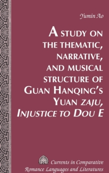 "A Study on the Thematic, Narrative, and Musical Structure of Guan Hanqing's Yuan ""Zaju, Injustice to Dou E"", Hardback Book"