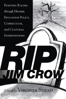 RIP Jim Crow : Fighting Racism Through Higher Education Policy, Curriculum, and Cultural Interventions, Paperback Book
