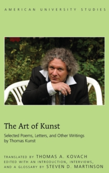 The Art of Kunst : Selected Poems, Letters, and Other Writings by Thomas Kunst, Hardback Book