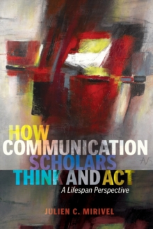 How Communication Scholars Think and Act : A Lifespan Perspective, Paperback Book