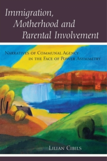 Immigration, Motherhood and Parental Involvement : Narratives of Communal Agency in the Face of Power Asymmetry, Paperback Book