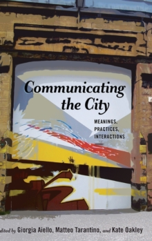 Communicating the City : Meanings, Practices, Interactions, Hardback Book