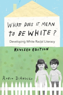 What Does It Mean to Be White? : Developing White Racial Literacy - Revised Edition, Paperback / softback Book