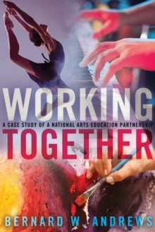 Working Together : A Case Study of a National Arts Education Partnership, Paperback Book