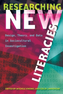 Researching New Literacies : Design, Theory, and Data in Sociocultural Investigation, Paperback Book