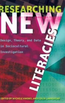 Researching New Literacies : Design, Theory, and Data in Sociocultural Investigation, Hardback Book
