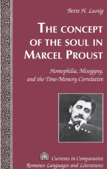 The Concept of the Soul in Marcel Proust : Homophilia, Misogyny, and the Time-Memory Correlative, Hardback Book