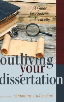Outliving Your Dissertation : A Guide for Students and Faculty, Hardback Book