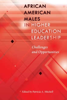 African American Males in Higher Education Leadership : Challenges and Opportunities, Paperback Book