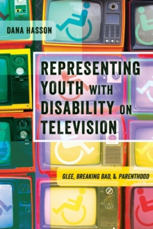 Representing Youth with Disability on Television : Glee, Breaking Bad, and Parenthood, Paperback Book