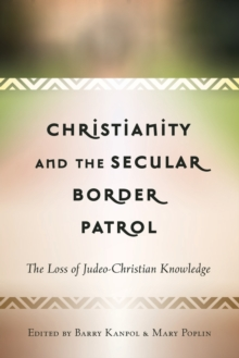 Christianity and the Secular Border Patrol : The Loss of Judeo-Christian Knowledge, Paperback Book