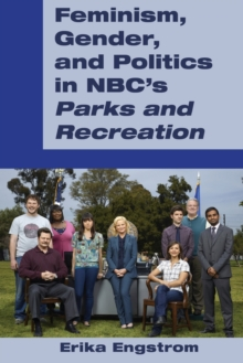 "Feminism, Gender, and Politics in NBC's ""Parks and Recreation"", Paperback Book"