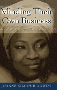 Minding Their Own Business : Five Female Leaders from Trinidad and Tobago, Hardback Book