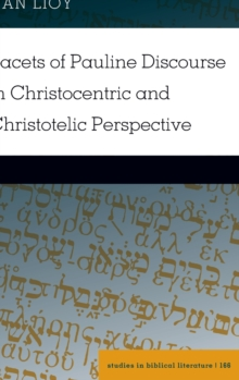 Facets of Pauline Discourse in Christocentric and Christotelic Perspective, Hardback Book