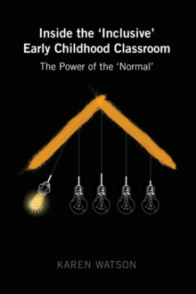 Inside the 'Inclusive' Early Childhood Classroom : The Power of the 'Normal', Paperback Book