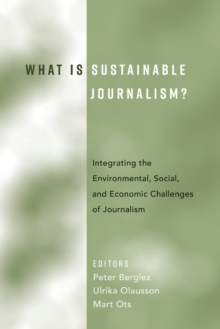 What Is Sustainable Journalism? : Integrating the Environmental, Social, and Economic Challenges of Journalism, Paperback Book