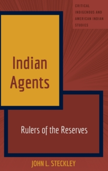 Indian Agents : Rulers of the Reserves, Hardback Book