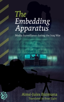 The Embedding Apparatus : Media Surveillance during the Iraq War, Hardback Book