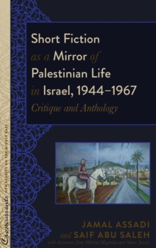 Short Fiction as a Mirror of Palestinian Life in Israel, 1944-1967 : Critique and Anthology, Hardback Book
