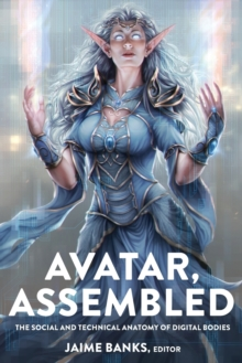 Avatar, Assembled : The Social and Technical Anatomy of Digital Bodies, Paperback Book