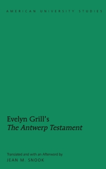 "Evelyn Grill's ""The Antwerp Testament"" : Translated and with an Afterword by Jean M. Snook, Hardback Book"