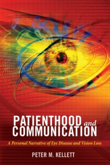 Patienthood and Communication : A Personal Narrative of Eye Disease and Vision Loss, Paperback / softback Book