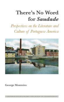 "There's No Word for ""Saudade"" : Perspectives on the Literature and Culture of Portuguese America, Hardback Book"