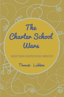 The Charter School Wars : Insight from a Charter School Innovator, Paperback Book
