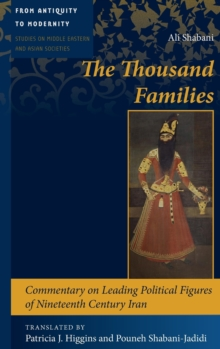 The Thousand Families : Commentary on Leading Political Figures of Nineteenth Century Iran, Hardback Book