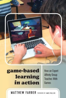 Game-Based Learning in Action : How an Expert Affinity Group Teaches With Games, Paperback Book