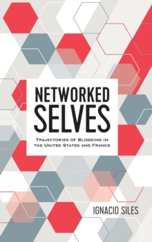 Networked Selves : Trajectories of Blogging in the United States and France, Hardback Book