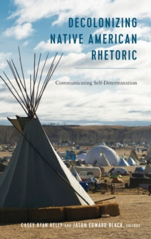 Decolonizing Native American Rhetoric : Communicating Self-Determination, Hardback Book