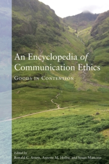 An Encyclopedia of Communication Ethics : Goods in Contention, Paperback / softback Book