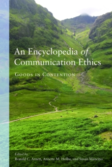 An Encyclopedia of Communication Ethics : Goods in Contention, Hardback Book