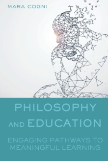 Philosophy and Education : Engaging Pathways to Meaningful Learning, Paperback / softback Book