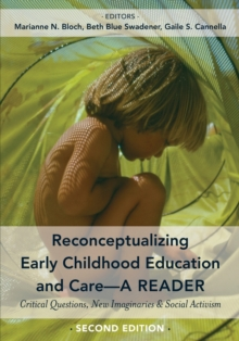 Reconceptualizing Early Childhood Education and Care-A Reader : Critical Questions, New Imaginaries and Social Activism, Second Edition, Paperback / softback Book