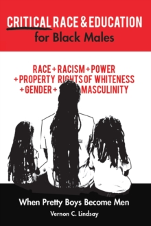 Critical Race and Education for Black Males : When Pretty Boys Become Men, Paperback / softback Book