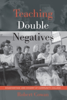 Teaching Double Negatives : Disadvantage and Dissent at Community College, Paperback / softback Book