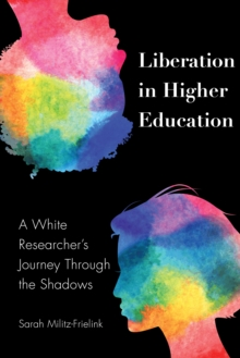 Liberation in Higher Education : A White Researcher's Journey Through the Shadows, PDF eBook